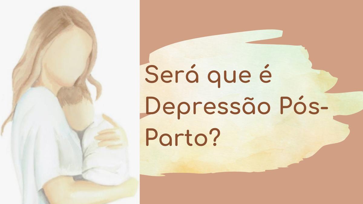 Depressão Pós-Parto: como reconhecer