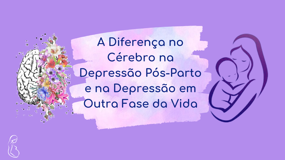 A diferença no Cérebro na Depressão Pós-Parto e na Depressão em outra Fase da Vida