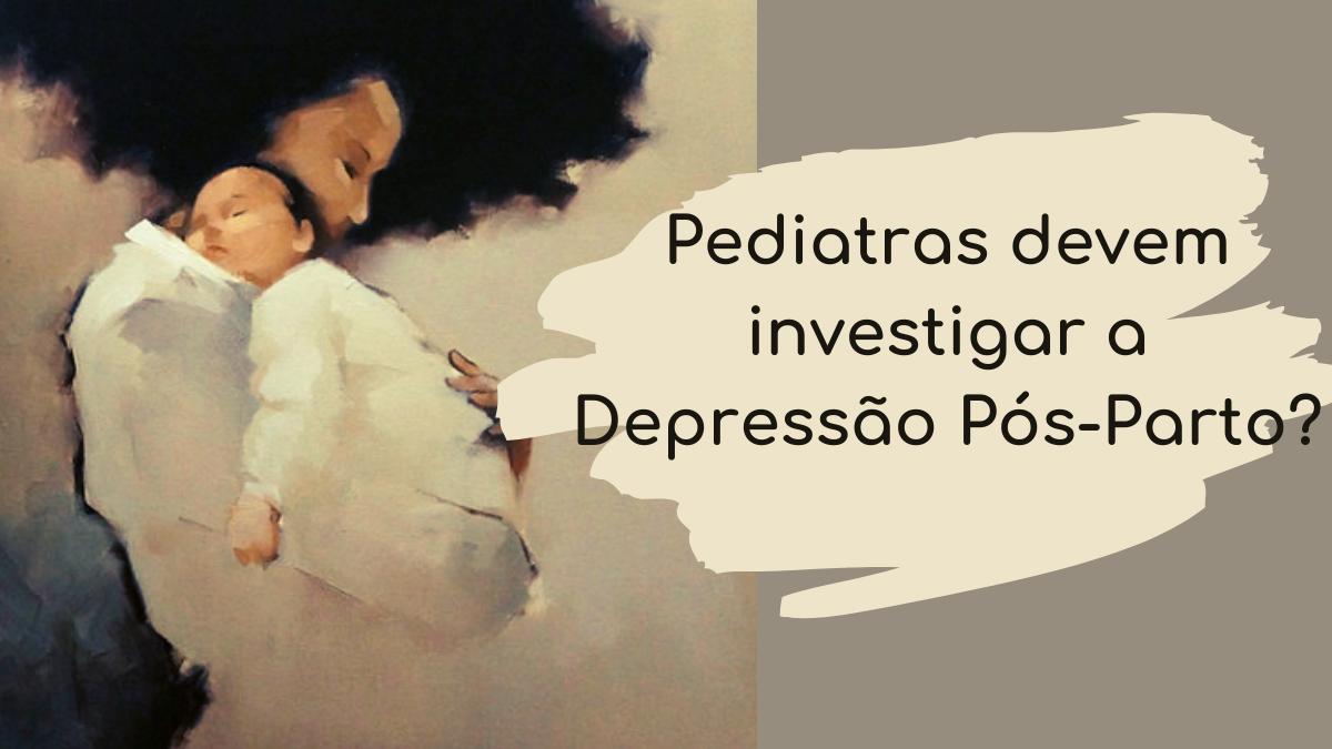 Pediatras devem investigar depressão pós-parto