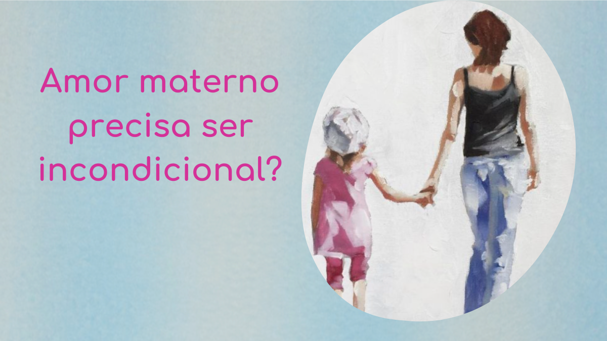 Amor materno tem que ser incondicional?